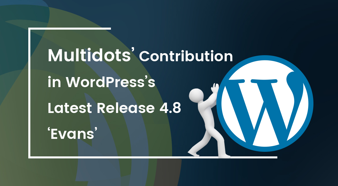 Multidots' Contribution in WordPress's Latest Release 4.8 'Evans'