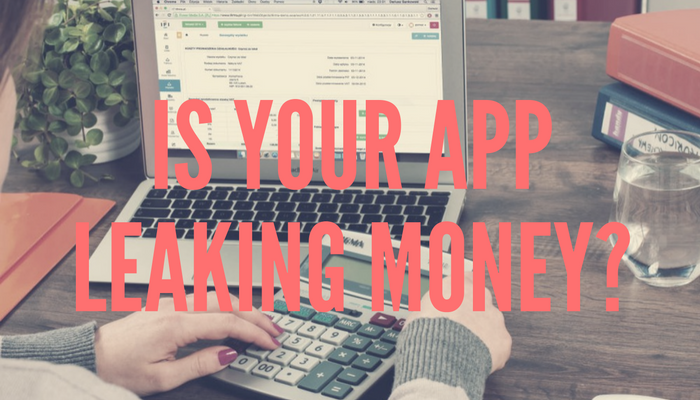Is your App Leaking Money?