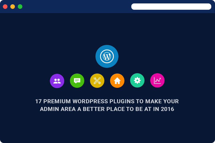 17 Premium WordPress Plugins to Make Your Admin Area a Better Place to be at in 2016
