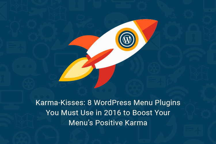 Karma-Kisses: 8 WordPress Menu Plugins You Must Use in 2016 to Boost Your Menu's Positive Karma