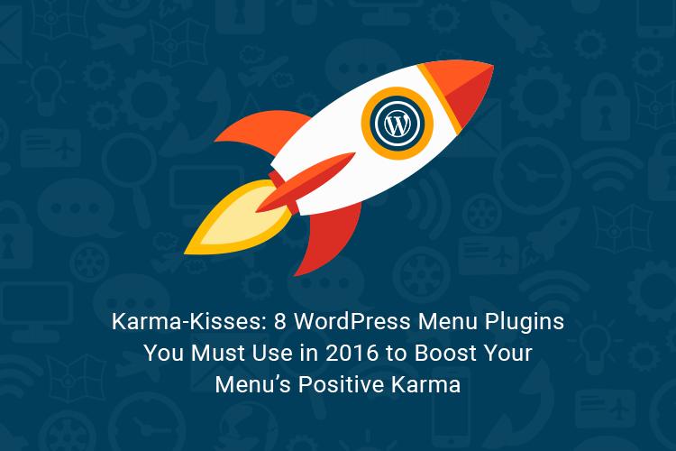 Karma-Kisses: 8 WordPress Menu Plugins You Must Use in 2016 to Boost Your Menu's Positive Karma