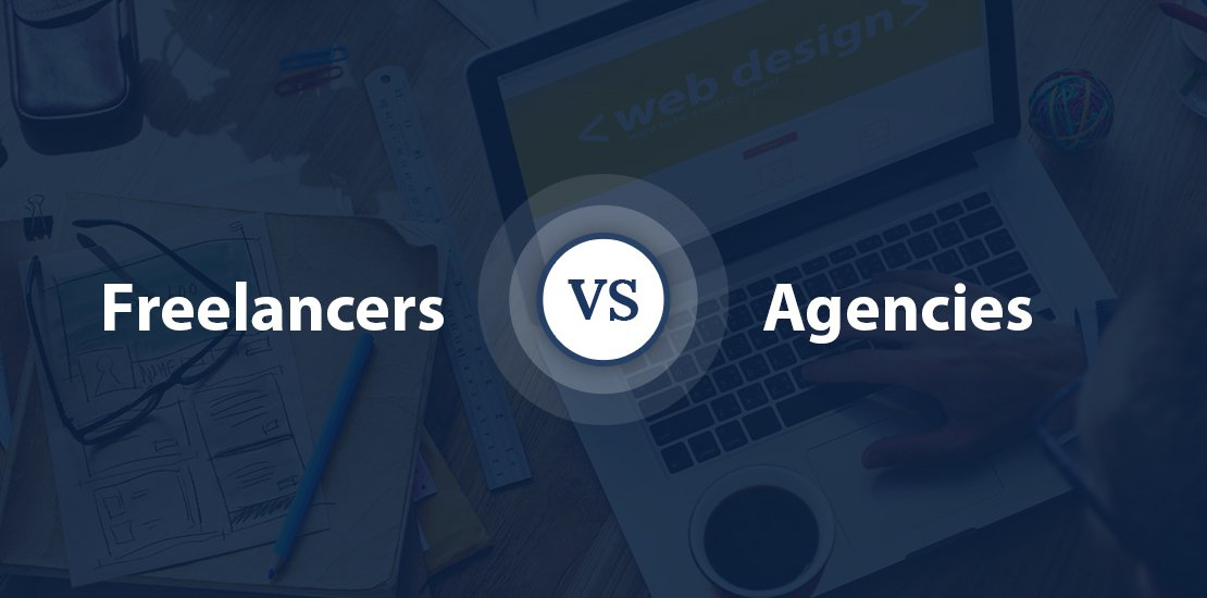 Freelancers Vs Agencies, Which One to Choose?