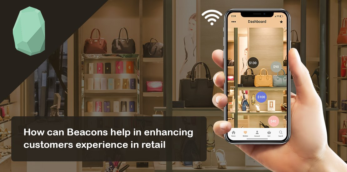 How can Beacons Help in Enhancing Customers' Experience in Retail Stores?