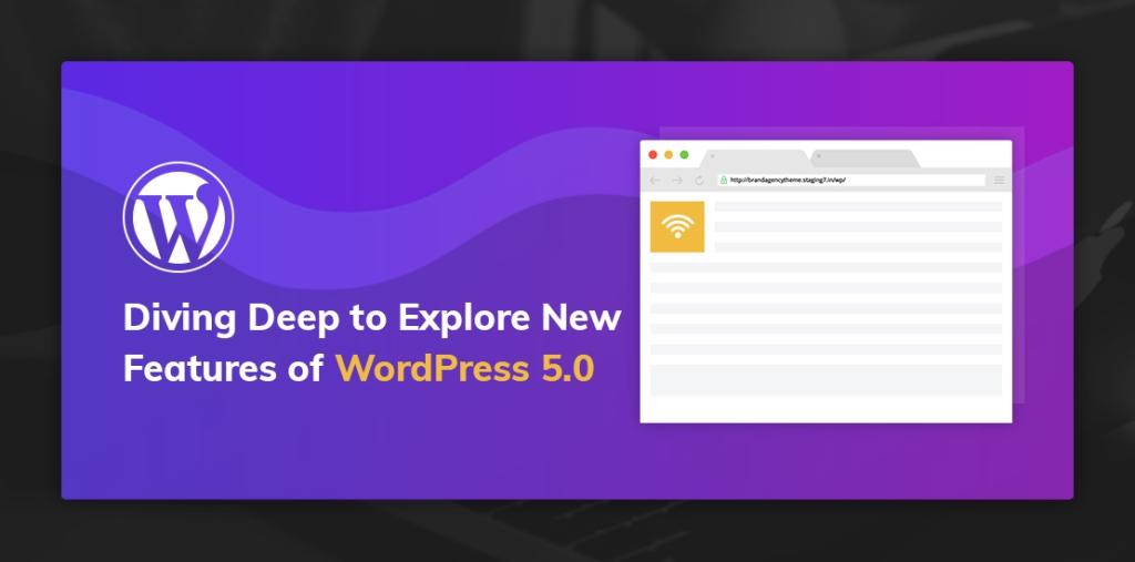 Diving Deep to Explore New Features of WordPress 5.0