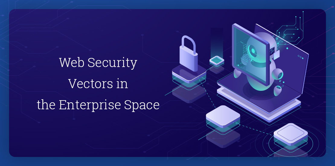 Web Security Vectors in the Enterprise Space